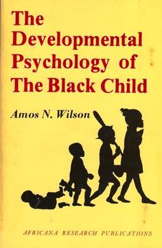The Developmental Psychology of The Black Child-   Amos Wilson
