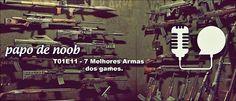 Papo+de+Noob+#011+–+7+Armas+mais+fodas+do+mundo+dos+games+–+Beta+do+Overwatch.
