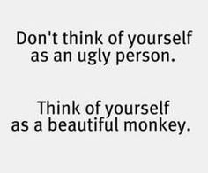 Giggle :)  There's always some way to think of yourself as pretty, even at the worst of times!