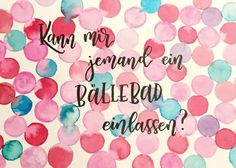 Letter Lovers: bianca_helali zu Gast Letter Lovers bianca_helali: Handlettering Say Can someone let me in a ball bath? Art Quotes, Funny Quotes, Life Quotes, Inspirational Quotes, Lovers Quotes, Brush Lettering, Hand Lettering, Watercolor Lettering, Watercolour