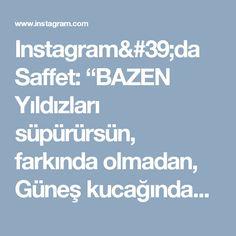 """Instagram'da Saffet: """"BAZEN  Yıldızları süpürürsün, farkında olmadan,  Güneş kucağındadır, bilemezsin.  Bir çocuk gözlerine bakar, arkan dönüktür,  Ciğerinde…"""""""