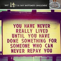 """Happiness Challenge: Day 14   """"The true measure of an individual is how they treat a person who can do them absolutely no good."""" ~Ann Landers  Happiness and altruism are inti... http://www.projecthappiness.org/happiness-challenge-day-14/  ##HappinessHabits ##ThoughtfulThursday #21DayChallenge #altruism #giftofpresence #givingback #givingisreceiving"""