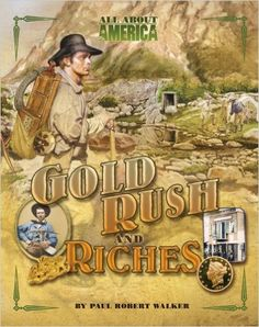 All About America: Gold Rush and Riches: Paul Robert Walker: 9780753465127: Amazon.com: Books