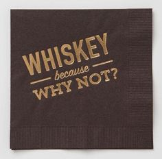 "Party Supplies-Read Between the Lines - Cocktail Napkins - ""Whiskey because why not"" Party Napkins, Cocktail Napkins, 30th Birthday Parties, Foil Stamping, Hostess Gifts, Whiskey, Party Supplies, Cocktails, Messages"
