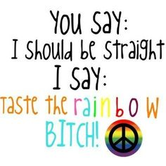 Throw some skittles at your face to prove my point ;P LGBT pride! Quotes About Pride, Lgbt Pride Quotes, Lesbian Quotes, Lesbian Pride, Lesbian Humor, Equality Quotes, Lesbian Art, Nos4a2, Lgbt Memes