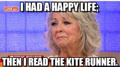 Paula Deen Crying : Paula Deen Crying Over The Kite Runner, I Had A Happy Life;, Then I Read The Kite Runner. - by Anonymous