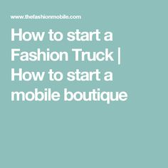 How to start a Fashion Truck   How to start a mobile boutique