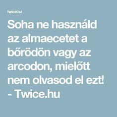 Soha ne használd az almaecetet a bőrödön vagy az arcodon, mielőtt nem olvasod el ezt! - Twice.hu