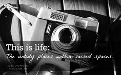 This is life - the untidy places within sacred spaces.
