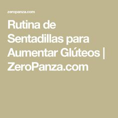 Rutina de Sentadillas para Aumentar Glúteos | ZeroPanza.com