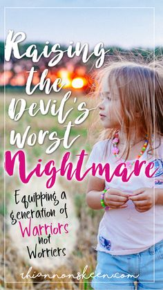 Raising the Devil's Worst Nightmare- Equipping a generation of Warriors not worriers