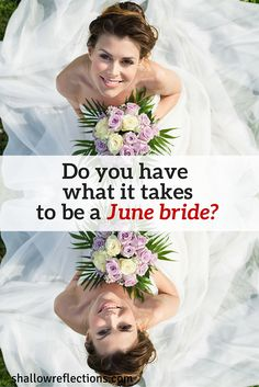 If you think it is easy to be a June bride, think again! It is the pinnacle of wedding success.