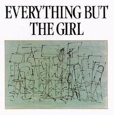 Everything But the Girl album cover - Everything but the Girl (album) - Wikipedia Old Music, Music Love, Everything But The Girl, Edge Of The Universe, Francisco Goya, Girls Album, Island Records, All Of The Lights, Music Artwork