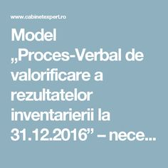 "Model ""Proces-Verbal de valorificare a rezultatelor inventarierii la 31.12.2016"" – necesar la dosar   CabinetExpert.ro - blog contabilitate Model, Blog, Scale Model, Blogging, Models, Template, Pattern, Mockup"