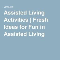 Assisted Living Activities | Fresh Ideas for Fun in Assisted Living