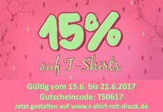 15% auf alle T-Shirts Gültig vom 15.6. bis 21.6.2017  Gutscheincode: TS0617 Jetzt gestalten auf www.t-shirt-mit-druck.de