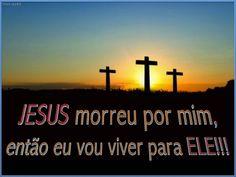 JESUS MORREU POR MIM....