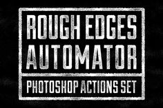 Rough Edges Automator - PS Actions by Matt Borchert on @creativemarket