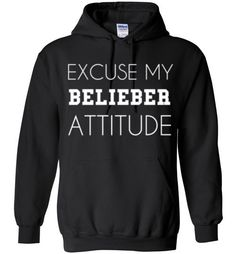 Excuse My Belieber Attitude HoodieåÊBy Tshirt Unicorn Generous fit. Soft, sturdy, easy to move around in, all the while looking good. Air Jet Spun Yarn. Double-needle stitching. Set-in sleeves. 1x1 At