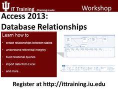 Access 2013: Database Relationships Register now at http://www.ittraining.iu.edu