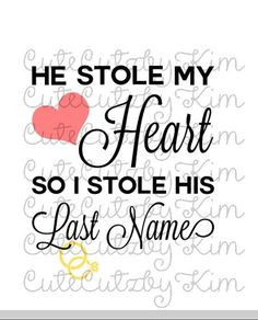 Wedding SVG- He stole my heart so I stole his last name by CuteCutzbyKim on Etsy Love Notes To Your Boyfriend, Love My Husband Quotes, I Love My Hubby, Soulmate Love Quotes, Cute Love Quotes, Romantic Love Quotes, Love Quotes For Him, Quotes To Live By, Hubby Quotes