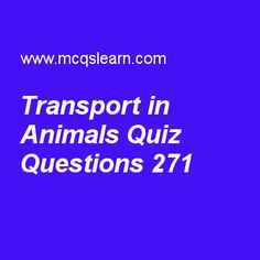 Learn quiz on transport in animals, college biology quiz 271 to practice. Free biology MCQs questions and answers to learn transport in animals MCQs with answers. Practice MCQs to test knowledge on transport in animals, coordination in animals, vasopressin, blastoderm worksheets.  Free transport in animals worksheet has multiple choice quiz questions as systemic arch disappears in, answer key with choices as birds, mammals, both of them and amphibians to test study skills. For eLearning,...