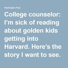 College counselor: I'm sick of reading about golden kids getting into Harvard. Here's the story I want to see. - The Washington Post