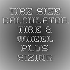 Tire Size Calculator - Tire & Wheel Plus Sizing