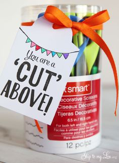 """You are a cut above"" free printable gift tag for a teacher appreciation gift idea. Pairs perfectly with a canister of different kinds of scissors. #teacher #gift #idea skiptomylou.org"