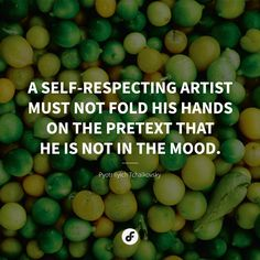 A self-respecting artist must not fold his hands on the pretext that he is not in the mood. Classical Music Composers, Conductors, His Hands, Quote Of The Day, Singers, Instruments, Self, Mood, Artist