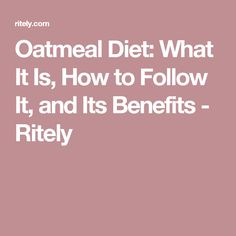 Oatmeal Diet: What It Is, How to Follow It, and Its Benefits - Ritely