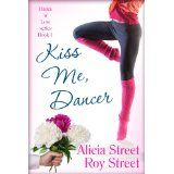 Kiss Me, Dancer (Dance 'n' Luv Series #1) (Kindle Edition)By Alicia Street