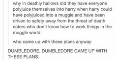 Re pinning because UNCULTURED SWINE DUMBLEDORE DIDNT COME UP WITH THESE PLANS HE WAS ALREADY DEAD BY THIS POINT