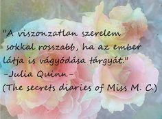 Quote by: Julia Quinn The secrets Diaries of Miss Miranda Cheever The Bevelstoke trilogy  I love it,  Ez az egyik kedvencem ebből a kötetből. ♥