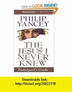 The Jesus I Never Knew Participants Guide (0025986224332) Philip Yancey , ISBN-10: 0310224330  , ISBN-13: 978-0310224334 ,  , tutorials , pdf , ebook , torrent , downloads , rapidshare , filesonic , hotfile , megaupload , fileserve