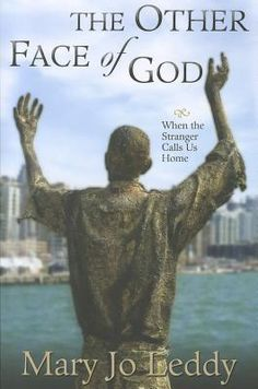 The Other Face of God: When the Stranger Calls Us Home by Mary Jo Leddy - Reviews, Discussion, Bookclubs, Lists
