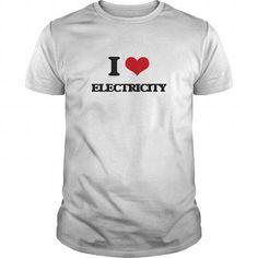 I LOVE ELECTRICITY T-SHIRTS, HOODIES, SWEATSHIRT (19$ ==► Shopping Now)
