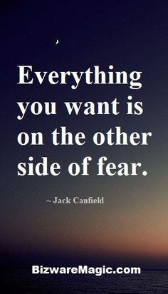 Everything you want is on the other side of fear. ~ Jack Canfield. For more inspirational quotes click this pin. Please Re-Pin. #quotes #inspirationalquotes #successquotes #quotestoliveby #quotablequotes