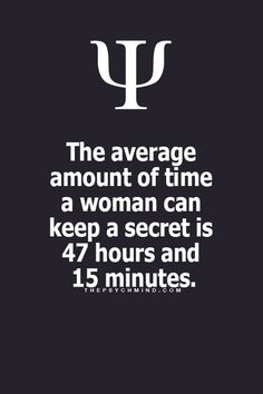 And that's why I can keep a secret for forever: I forget everything people tell me five minutes before they tell