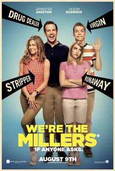 We're the Millers: A veteran pot dealer creates a fake family as part of his plan to move a huge shipment of weed into the U.S. from Mexico.