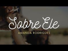 Sobre Ele  - Amanda Rodrigues