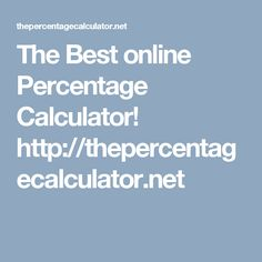 The Best online Percentage Calculator!  https://thepercentagecalculator.net