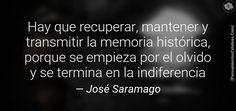 Hay que recuperar, mantener y transmitir la memoria histórica, porque se empieza por el olvido y se termina en la indiferencia