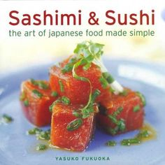 Sashimi & Sushi: The Art of Japanese Food Made Simple                                                                                                                                                                                 More