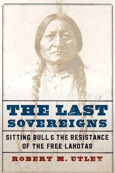The Last Sovereigns is the story of how Sioux chief Sitting Bull resisted the white man's ways as a last best hope for the survival of an indigenous way of life on the Great Plains--a nomadic life based on buffalo and indigenous plants scattered across the Sioux's historical territories--that was sacred to him and his people.