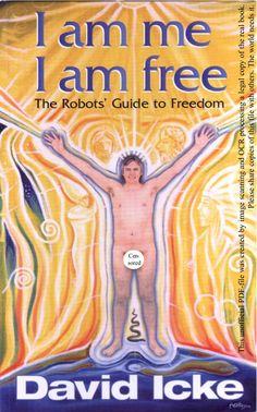 david-icke-i-am-me-i-am-free-the-robots-guide-to-freedom by David Icke via Slideshare