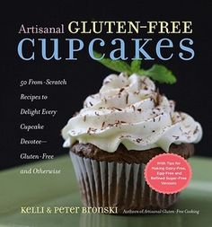 Artisanal Gluten-Free Cupcakes: 50 From-Scratch Recipes to Delight Every Cupcake Devotee—Gluten-Free and Otherwise