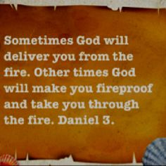 God will make you fireproof...why does this make me tear up...yet w/ hope?
