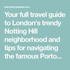 Your full travel guide to London's trendy Notting Hill neighborhood and tips for navigating the famous Portobello Market!