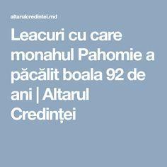 Leacuri cu care monahul Pahomie a păcălit boala 92 de ani   Altarul Credinței